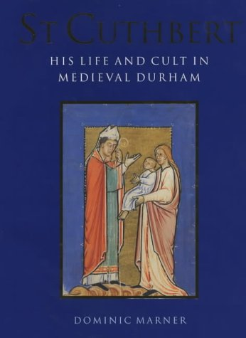 St. Cuthbert : his life and cult in medieval Durham