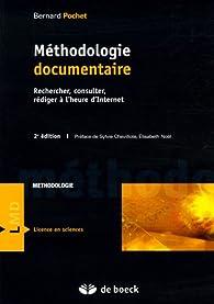 Méthodologie documentaire : Rechercher, consulter, rédiger à l'heure d'Internet par Bernard Pochet