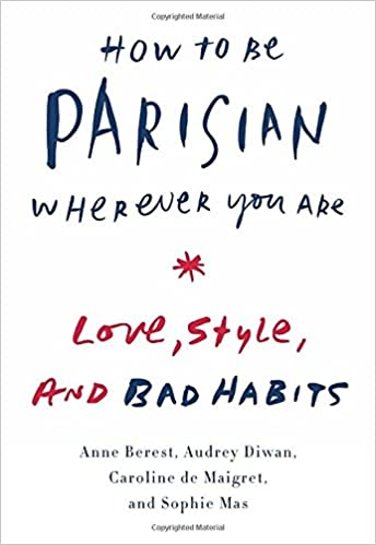 How to be parisian wherever you are love style and bad habits how to be parisian wherever you are love style and bad habits anne berest audrey diwan caroline de maigret sophie mas 8601420623514 amazon fandeluxe Image collections