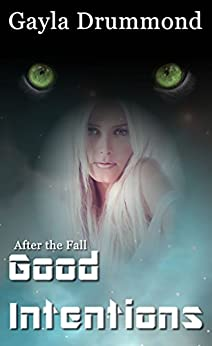 Good Intentions (After the Fall Book 4) by [Drummond, Gayla]