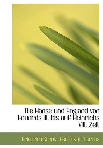 Die Hanse Und England Von Eduards III. Bis Auf Heinrichs VIII. Zeit (German Edition) ebook