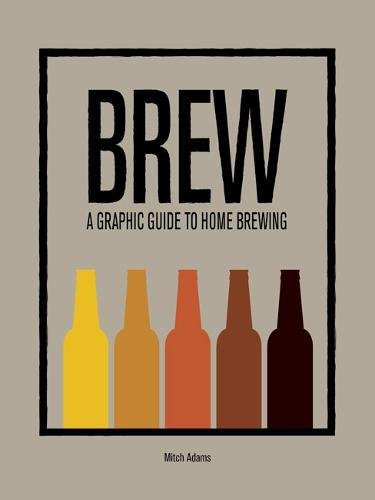 BREW: A Graphic Guide to Home Brewing (4-Letter Words) by Mitch Adams
