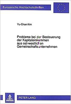 Probleme Bei Der Besteuerung Der Kapitaleinkommen Aus Ost-Westlichen Gemeinschaftsunternehmen (Europaeische Hochschulschriften / European University Studie)