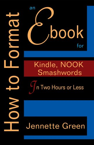 How to Format an eBook for Kindle, NOOK, and Smashwords in Two Hours or Less (Format a Book (Volume 2 of 3))