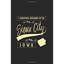 I Survived Growing Up In Sioux City Iowa: Funny Journal, Blank Lined Journal Notebook, 6 x 9 (Journals To Write In)