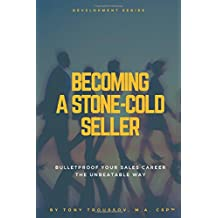 Becoming a Stone-Cold Seller: Bulletproof Your Sales Career the Unbeatable Way