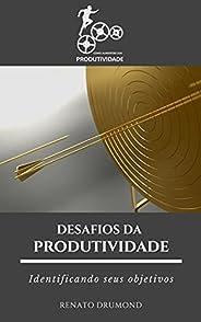 Desafios da Produtividade 2: Identificando Seus Objetivos
