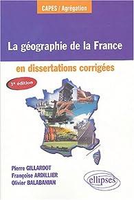 La géographie de la France : En dissertations corrigées par Pierre Gillardot