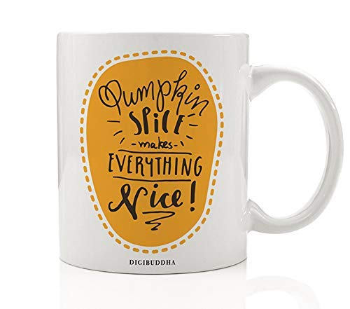 Pumpkin Spice Makes Everything Nice! Cute Spiced Coffee Lover Mug Gift Idea Fall Birthday Halloween Thanksgiving Holiday Present Family Friends Coworkers 11oz Ceramic Tea Cup by Digibuddha DM0367 -