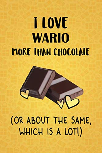 I Love Wario More Than Chocolate (Or About The Same, Which Is A Lot!): Wario Designer Notebook -