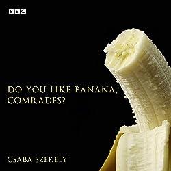 Do You Like Banana, Comrades?