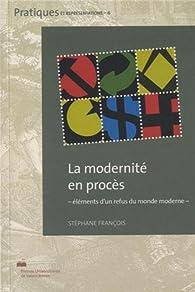 La modernité en procès: éléments d'un refus du monde moderne par Stéphane François