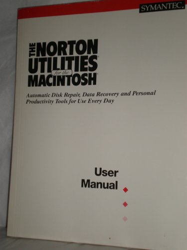 The Norton Utilities for the Macintosh, Automatic Disk Repair, Data Recovery and Personal Productivity Tools for Use Every Day - User Manual