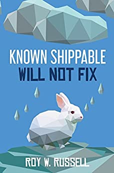 Known Shippable, Will Not Fix by [Russell, Roy]