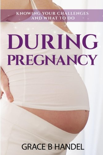 During Pregnancy: Knowing your challenges and what to do (Motherhood Series)