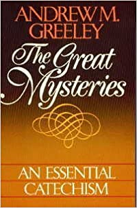 The Great Mysteries: An Essential Catechism by Andrew M. Greeley (1985-09-03)