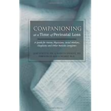 COMPANIONING AT A TIME OF PERINATAL LOSS: A Guide for Nurses, Physicians, Social Workers, Chaplains and Other Bedside Caregivers by ALAN WOLFELT (2005-05-01)