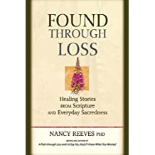 Found Through Loss: Healing Stories from Scripture and Everyday Sacredness by Nancy Reeves (2003-04-12)