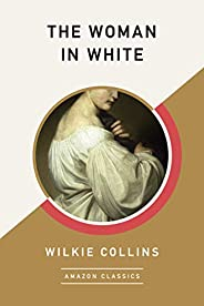 The Woman in White (AmazonClassics Edition)