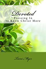 Devoted: Pressing in to Know Christ More Paperback