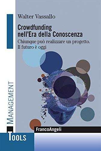 Crowdfunding nell'era della conoscenza. Chiunque può realizzare un progetto. Il futuro è oggi (Management Tools) (Italian Edition) Pdf