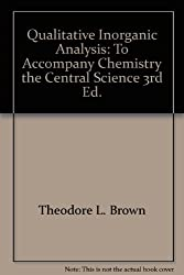 Qualitative inorganic analysis: To accompany Chemistry, the central science, 3rd ed