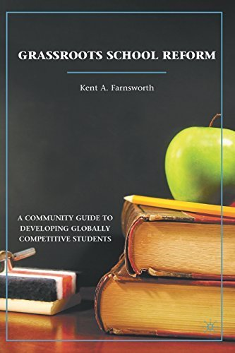 Grassroots School Reform: A Community Guide to Developing Globally Competitive Students by Farnsworth, Kent A. (November 15, 2010) Paperback