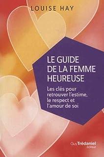 Le guide de la femme heureuse : les clés pour retrouver l'estime, le respect et l'amour de soi
