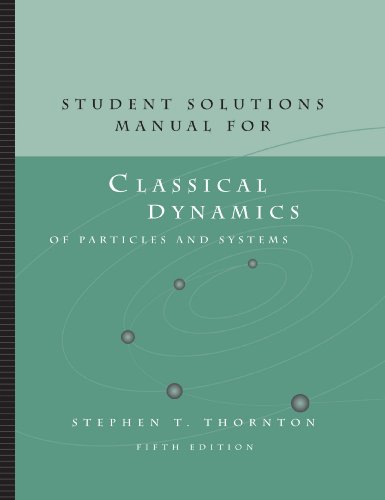 Student Solutions Manual for Classical Dynamics of Particles and Systems, 5th
