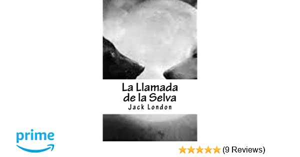 Amazon.com: La Llamada de la Selva (Spanish Edition) (9781530100231): Jack London, Cristhian Alvarez: Books
