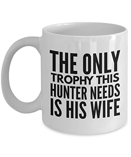 Hunting Mug - The Only Trophy This Hunter Needs Is His Wife Mug - Coffee Cups for Men - Funny Hunting Gifts