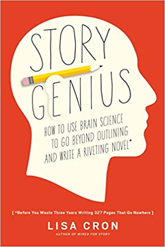 Story Genius Before You Waste Three Years Writing 327 Pages That Go Nowhere How to Use Brain Science to Go Beyond Outlining and Write a Riveting Novel