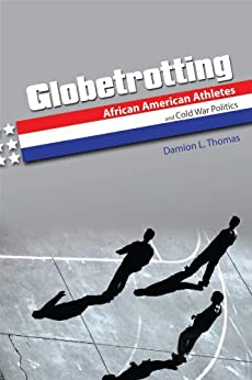 Globetrotting: African American Athletes and Cold War ...