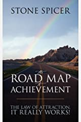The Road Map To Achievement: The Law of Attraction, It Really Works! Paperback