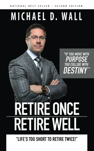 Retire Once Retire Well: Life's too short to retire twice!