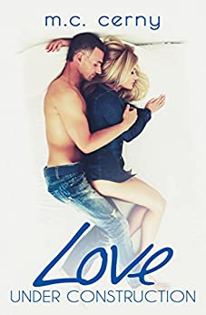 Love Under Construction (Love By Design Book 1) by [Cerny, M.C.]