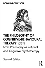 The Philosophy of Cognitive-Behavioural Therapy (CBT): Stoic Philosophy as Rational and Cognitive Psychotherapy Kindle Edition