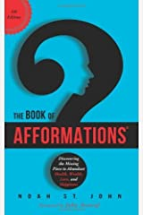 The Book of Afformations: Discovering the Missing Piece to Abundant Health, Wealth, Love, and Happiness by Noah St. John (2013-08-20) Hardcover