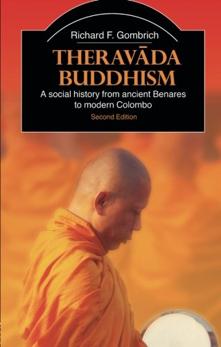 Theravada Buddhism: A Social History from Ancient Benares to Modern Colombo (The Library of Religious Beliefs and Practices)