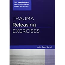 Trauma Releasing Exercises (TRE): A revolutionary new method for stress/trauma recovery