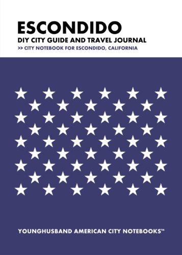 Escondido DIY City Guide and Travel Journal: City Notebook for Escondido, California pdf