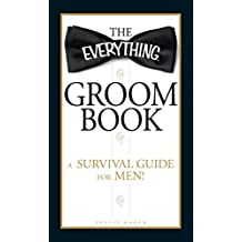 The Everything Groom Book: A survival guide for men! (Everything®)