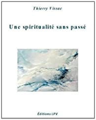 Une spiritualité sans passé par Thierry Vissac