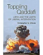 Toppling Qaddafi: Libya and the Limits of Liberal Intervention