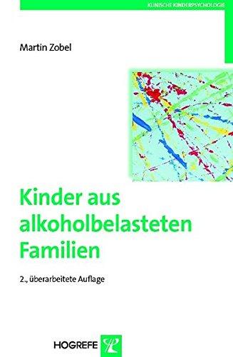 Kinder aus alkoholbelasteten Familien: Entwicklungsrisiken und -chancen (Klinische Kinderpsychologie)
