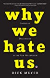 Why We Hate Us, Dick Meyer, 0307406628