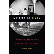 My Life as a Spy: Investigations in a Secret Police File