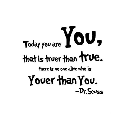 Today You are You That is Truer Than True There is No One Alive Who is Youer Than You.-Dr.Seuss Wall Stickers Removable Art DIY Sticker Home Decal]()