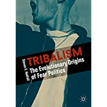 Tribalism: The Evolutionary Origins of Fear Politics