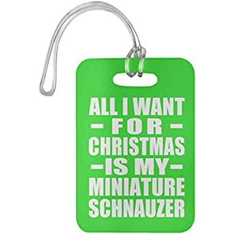 All I Want For Christmas Is My Miniature Schnauzer - Luggage Tag Bag-gage Suitcase Tag Durable - Gift for Dog Pet Owner Lover Memorial Kelly Birthday Anniversary Valentine's Day Easter